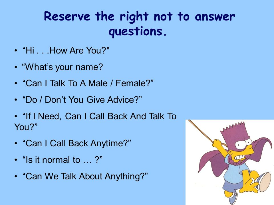 Reserve the right not to answer questions. Hi...How Are You?