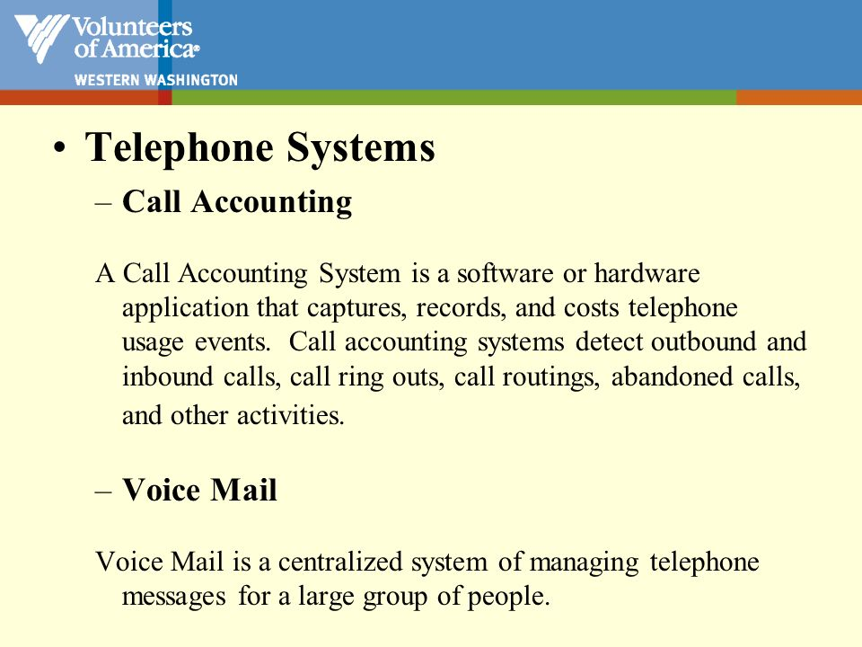 Telephone Systems –Call Accounting A Call Accounting System is a software or hardware application that captures, records, and costs telephone usage ev