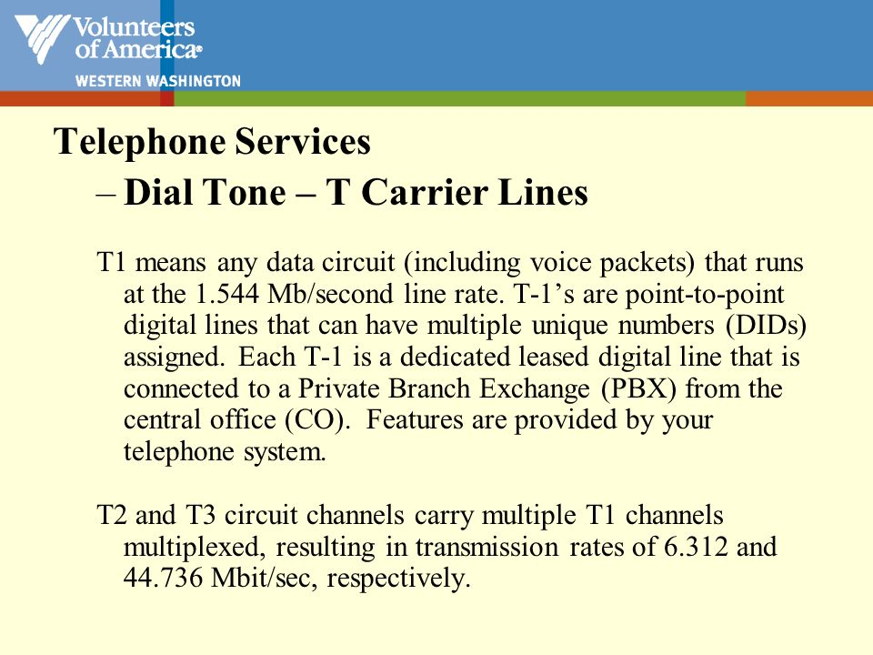 Telephone Services –Dial Tone – T Carrier Lines T1s come in a couple of versions –T1, which has 24 paths for incoming and/or outgoing traffic.