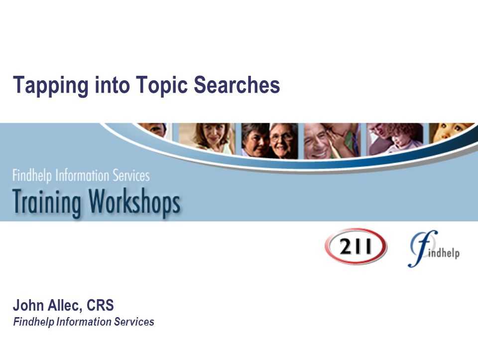 Tapping into Topic Searches John Allec, CRS Findhelp Information Services