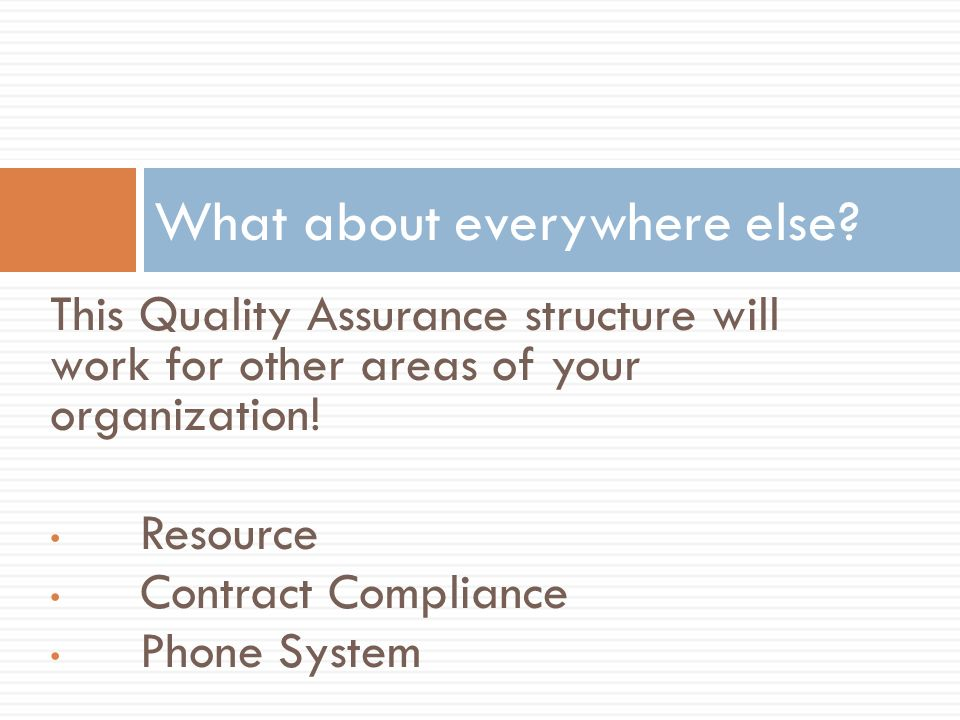 This Quality Assurance structure will work for other areas of your organization.