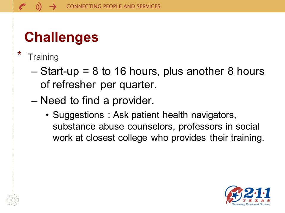 Challenges * Training –Start-up = 8 to 16 hours, plus another 8 hours of refresher per quarter. –Need to find a provider. Suggestions : Ask patient he