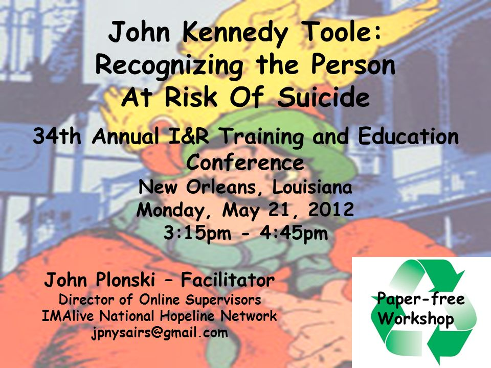John Kennedy Toole: Recognizing the Person At Risk Of Suicide 34th Annual I&R Training and Education Conference New Orleans, Louisiana Monday, May 21,