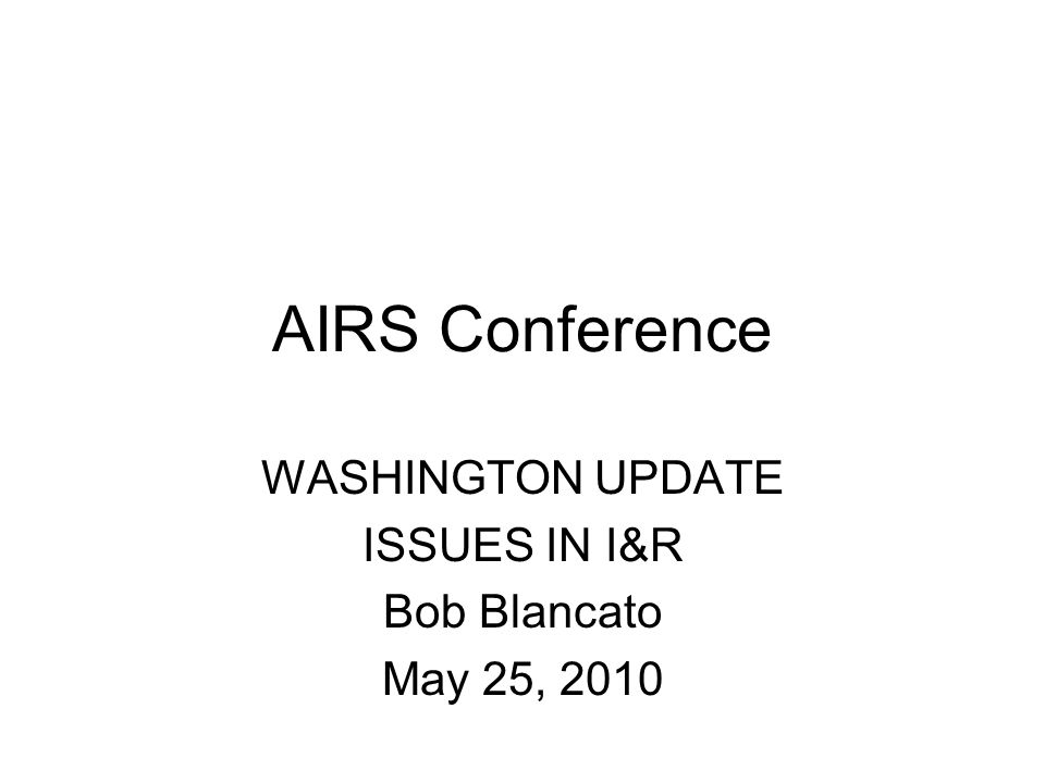 AIRS Conference WASHINGTON UPDATE ISSUES IN I&R Bob Blancato May 25, 2010