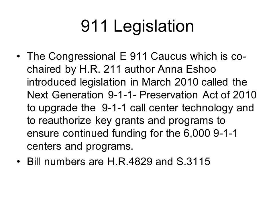 911 Legislation The Congressional E 911 Caucus which is co- chaired by H.R. 211 author Anna Eshoo introduced legislation in March 2010 called the Next
