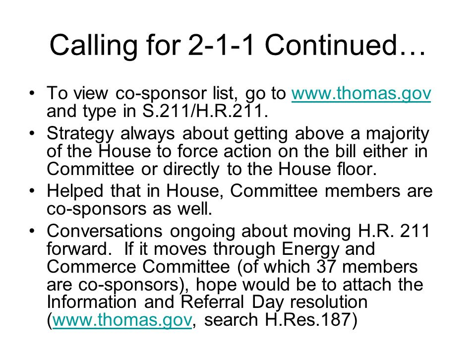 Calling for 2-1-1 Continued… Senate side also good progress to report Here there are 60 co-sponsors including 18 co- sponsors from the HELP Committee which has jurisdiction.
