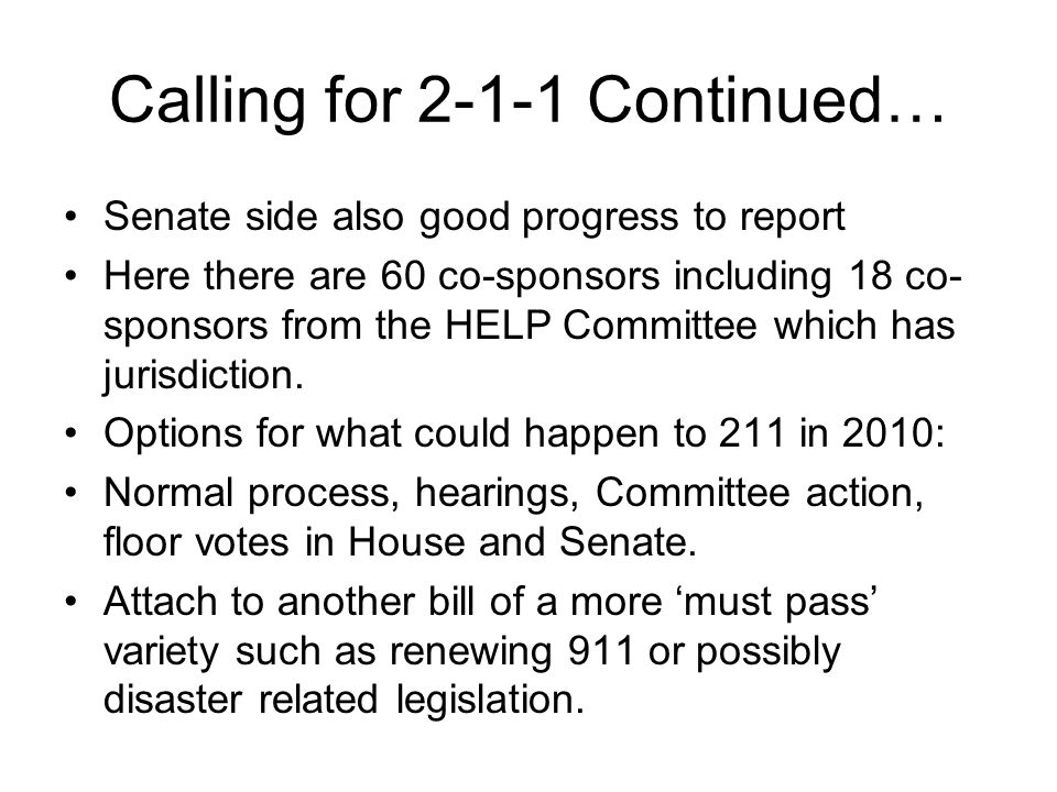 Calling for 2-1-1 Continued… Senate side also good progress to report Here there are 60 co-sponsors including 18 co- sponsors from the HELP Committee