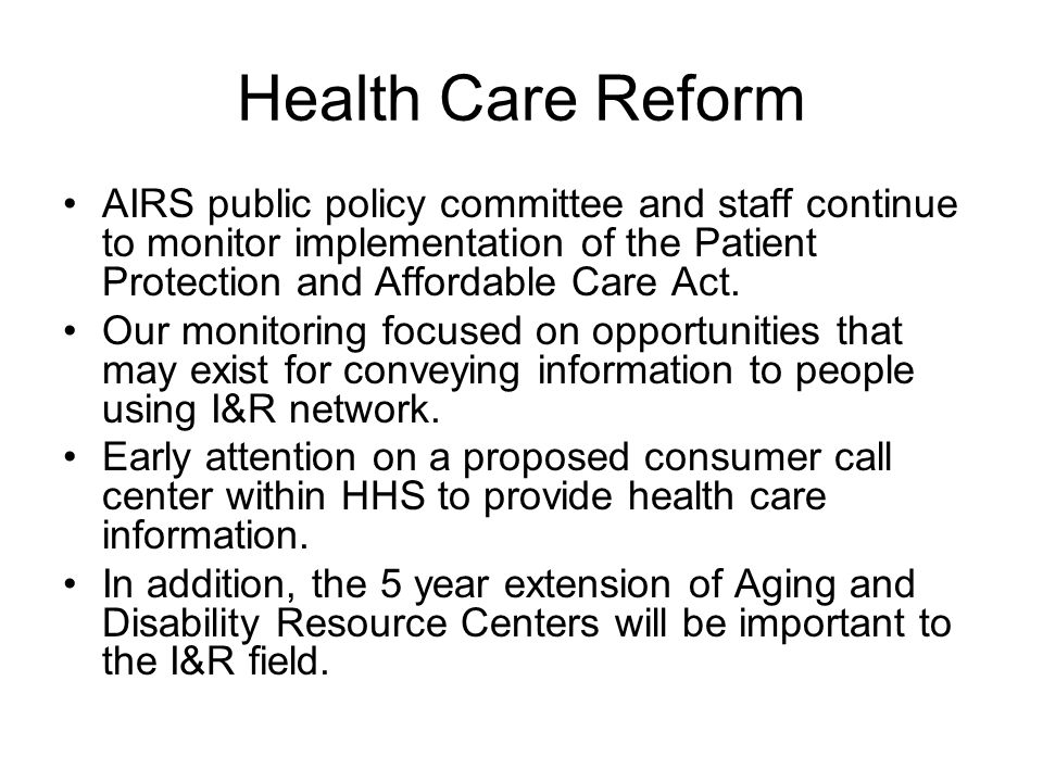 Health Care Reform Cont… We will look toward the implementation of the Elder Justice Act and its provisions aimed at providing education and raising awareness about elder abuse and the role of I&R.