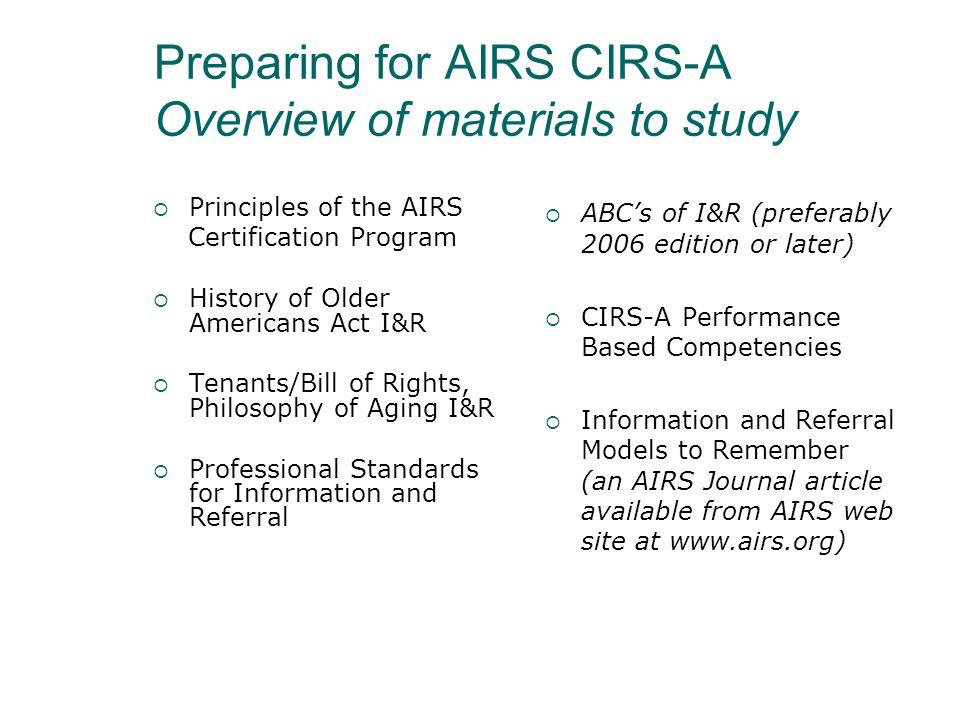 For CIRS-A Examination: I&R Systems/Services 10% of exam I&R Process40% of exam Special Interventions10% of exam Special Populations10% of exam Aging Specific Information/Scenarios30% of exam (all approximate)