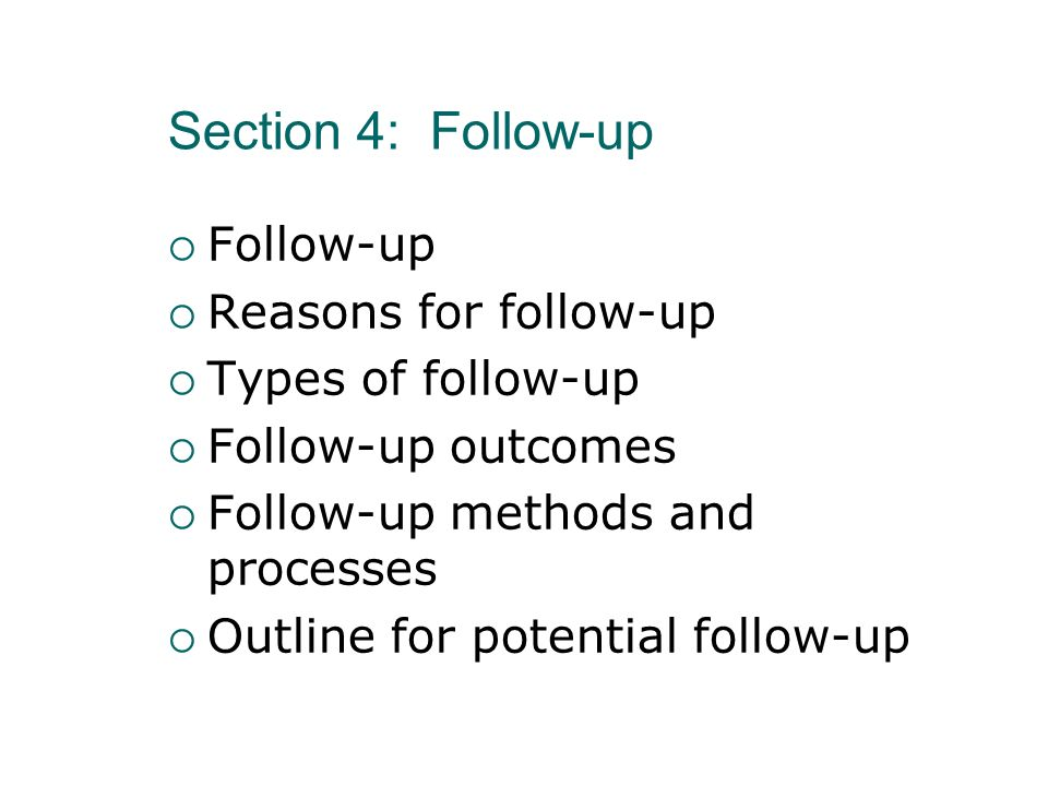 Section 4: Follow-up Follow-up Reasons for follow-up Types of follow-up Follow-up outcomes Follow-up methods and processes Outline for potential follo