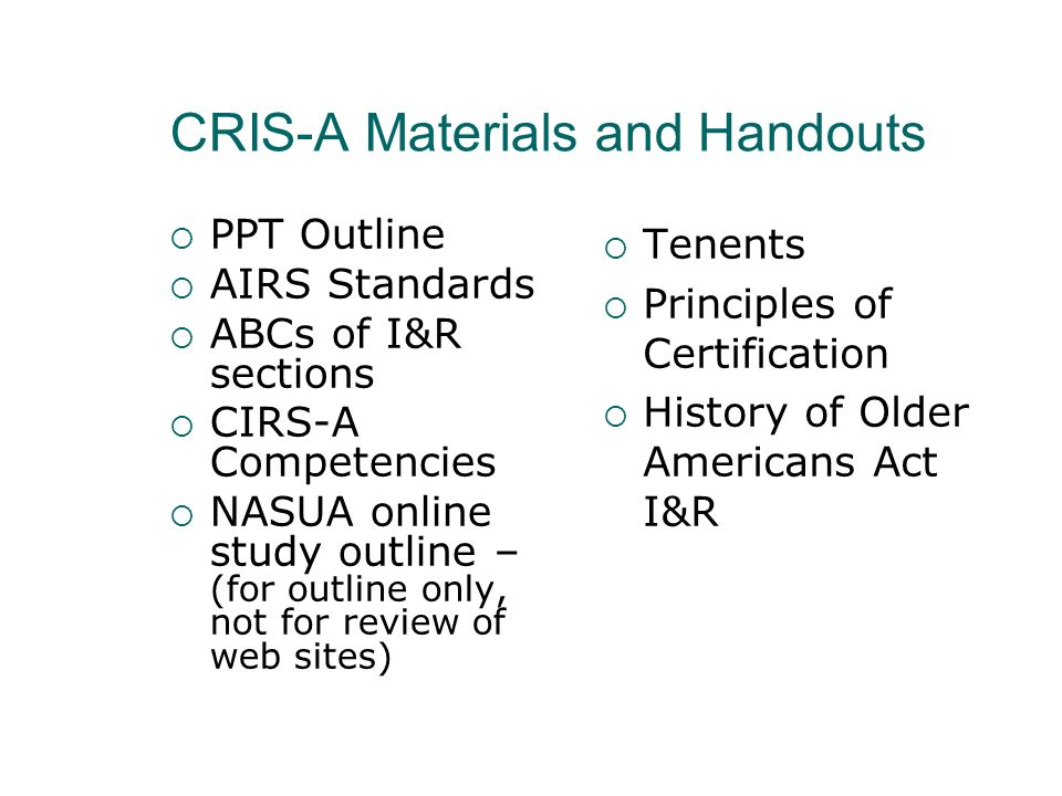 Summary of ABCs, Introduction to the CIRS-A Competencies The ABCs incorporates the I&R Standards with skills, techniques procedures and provides the formal language and structure of I&R The CIRS-A Competencies combines both the I&R Standards and the ABCs with knowledge of services for older adults The National I&R Support Center expanded the CIRS Competencies with an Aging Specialty