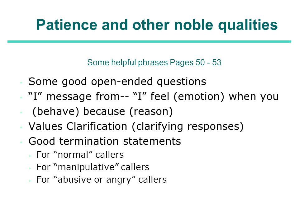 Patience and other noble qualities Some helpful phrases Pages 50 - 53 Some good open-ended questions I message from-- I feel (emotion) when you (behav
