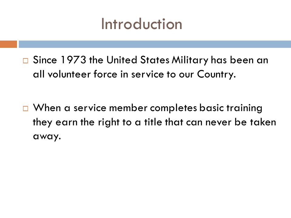 Introduction Since 1973 the United States Military has been an all volunteer force in service to our Country.