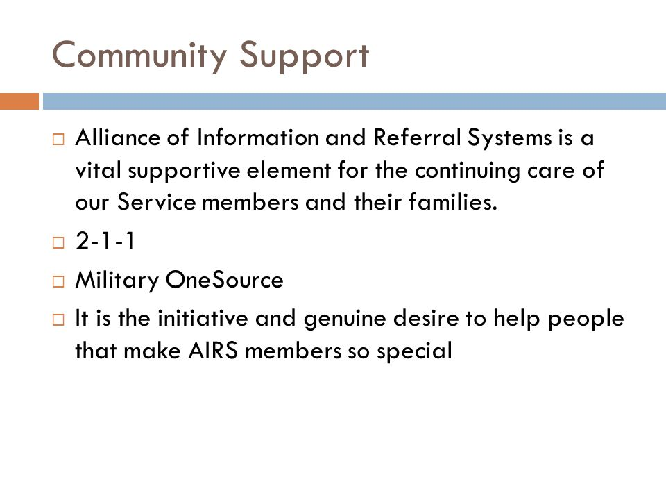 Community Support Alliance of Information and Referral Systems is a vital supportive element for the continuing care of our Service members and their