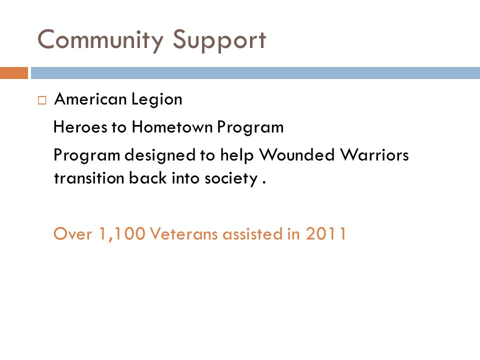 Community Support American Legion Heroes to Hometown Program Program designed to help Wounded Warriors transition back into society.