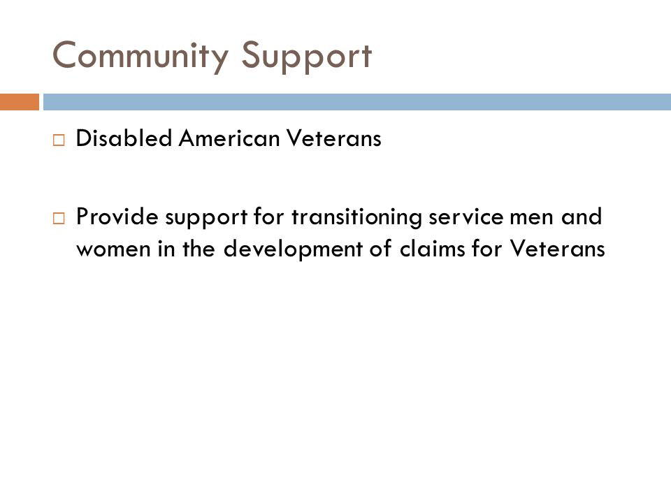 Disabled American Veterans Provide support for transitioning service men and women in the development of claims for Veterans