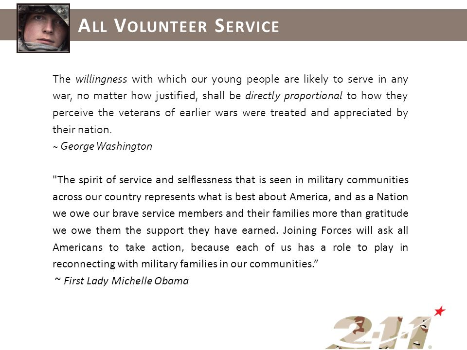 The willingness with which our young people are likely to serve in any war, no matter how justified, shall be directly proportional to how they perceive the veterans of earlier wars were treated and appreciated by their nation.
