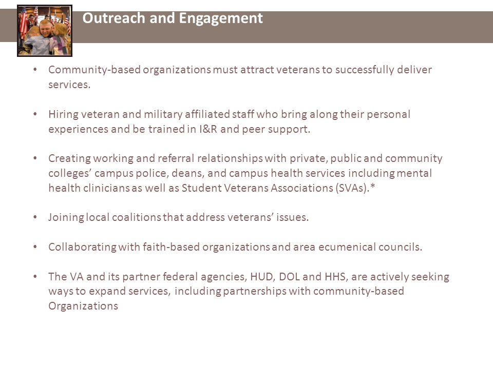 Outreach and Engagement Community-based organizations must attract veterans to successfully deliver services.
