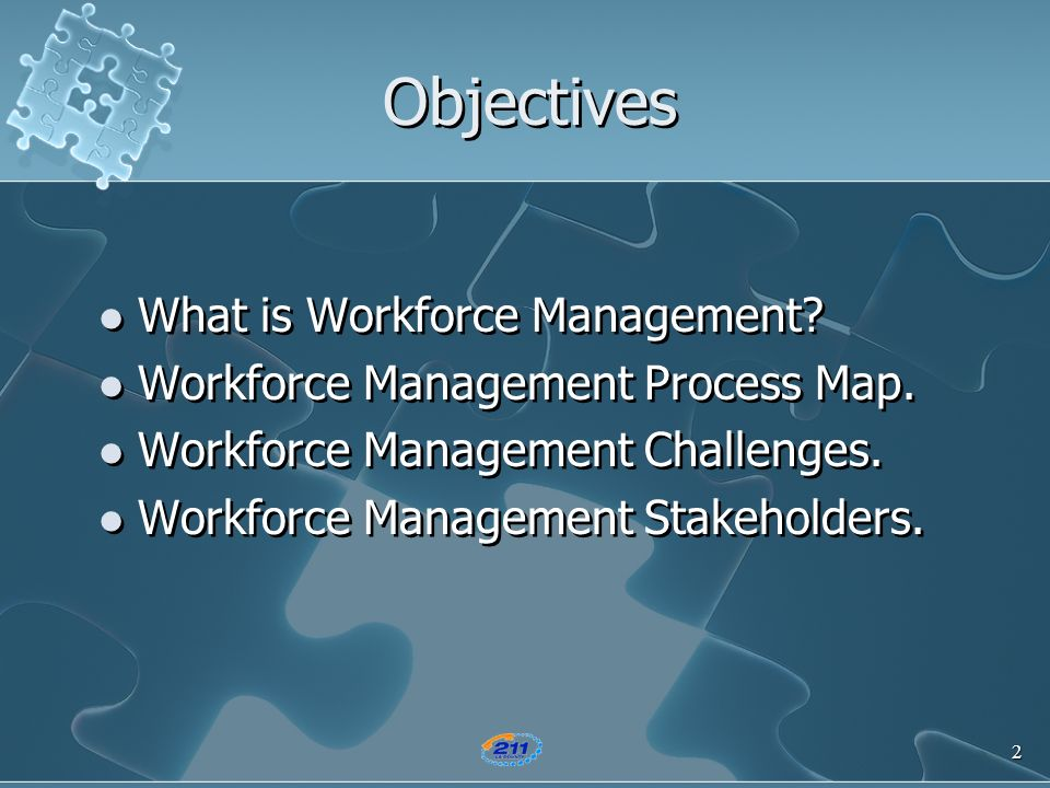 2 Objectives What is Workforce Management? Workforce Management Process Map. Workforce Management Challenges. Workforce Management Stakeholders. What