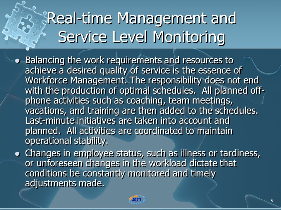 9 Real-time Management and Service Level Monitoring Balancing the work requirements and resources to achieve a desired quality of service is the essen