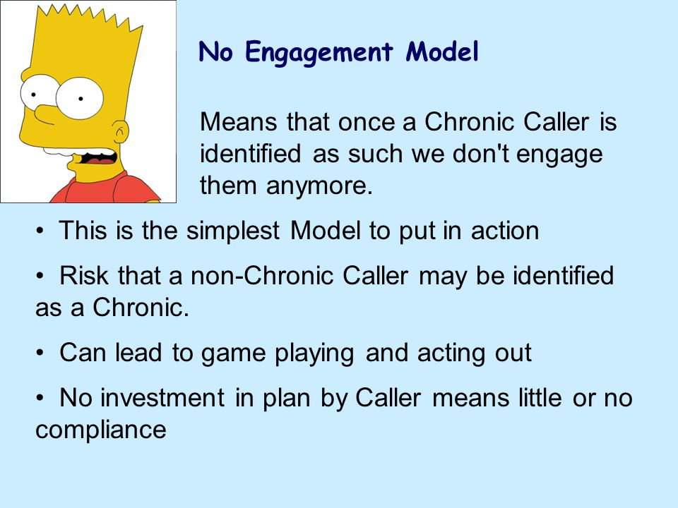 No Engagement Model Means that once a Chronic Caller is identified as such we don't engage them anymore. This is the simplest Model to put in action R