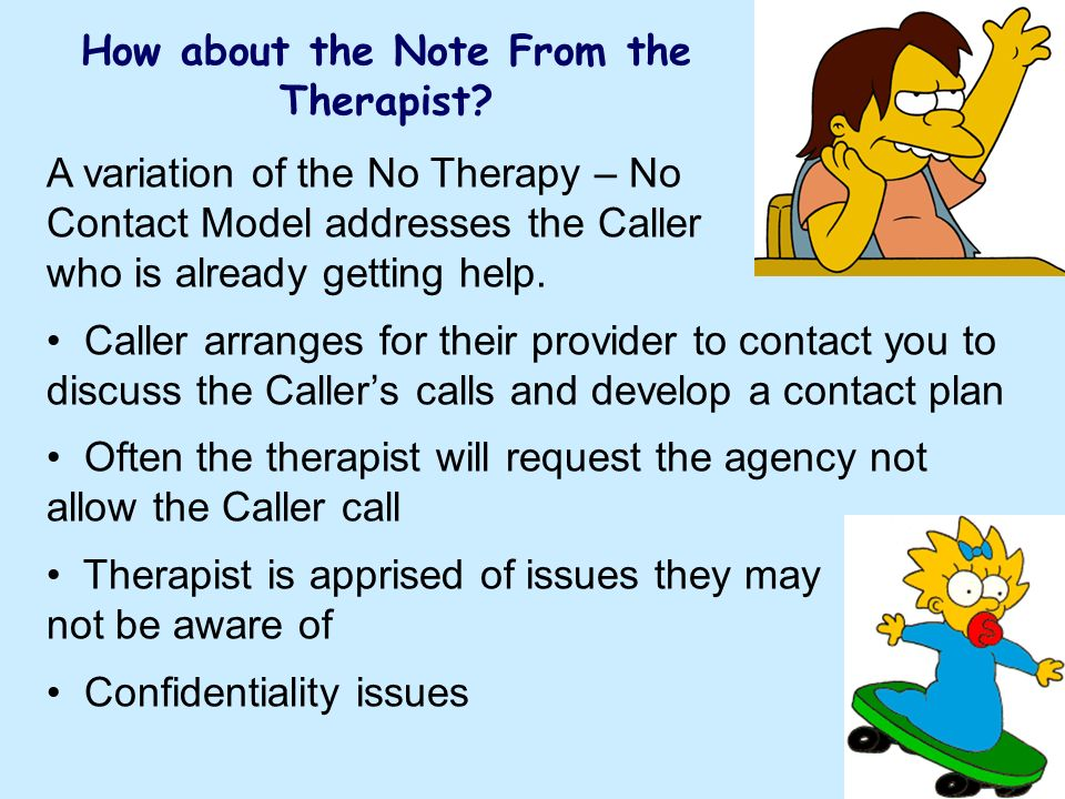 A variation of the No Therapy – No Contact Model addresses the Caller who is already getting help. Caller arranges for their provider to contact you t