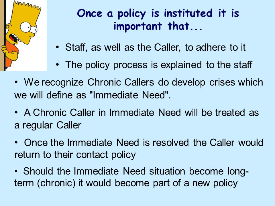 Once a policy is instituted it is important that...