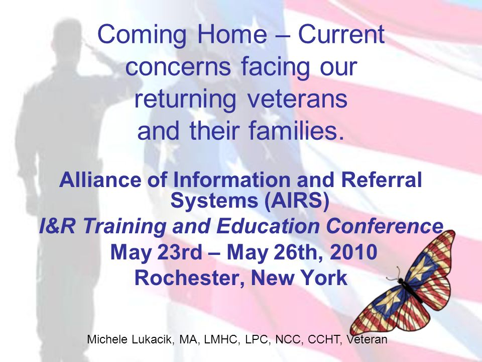 Michele Lukacik, MA, LMHC, LPC, NCC, CCHT, Veteran Coming Home – Current concerns facing our returning veterans and their families. Alliance of Inform