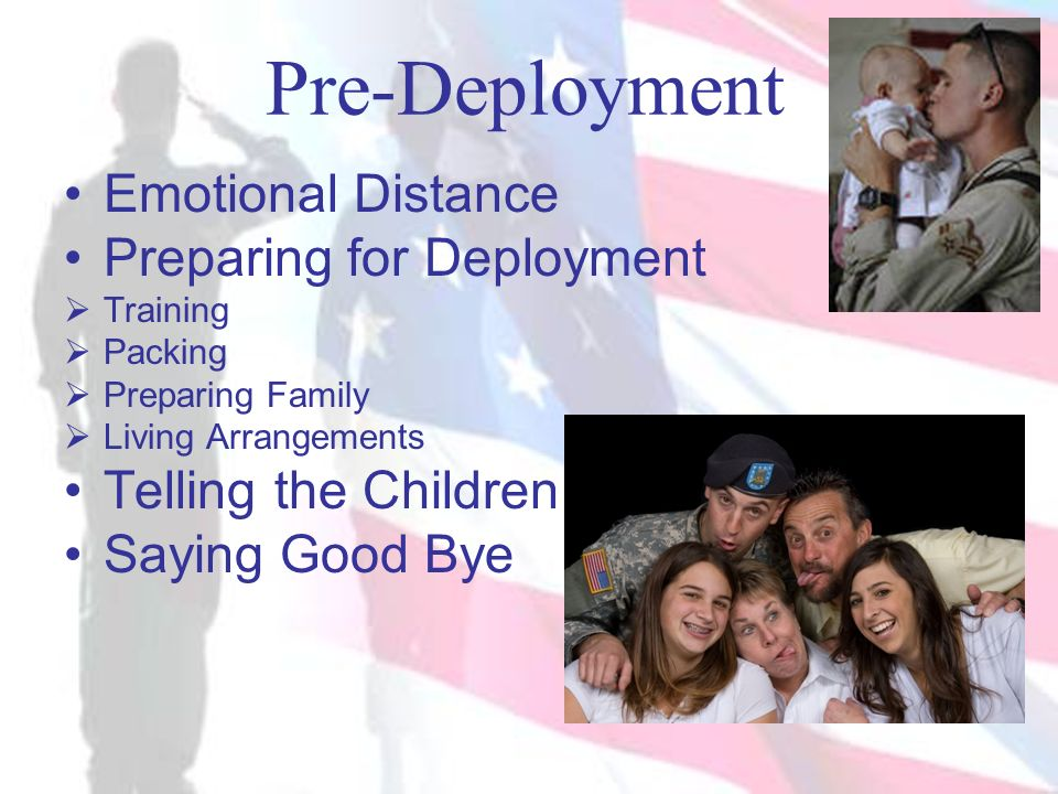 Pre-Deployment Emotional Distance Preparing for Deployment Training Packing Preparing Family Living Arrangements Telling the Children Saying Good Bye