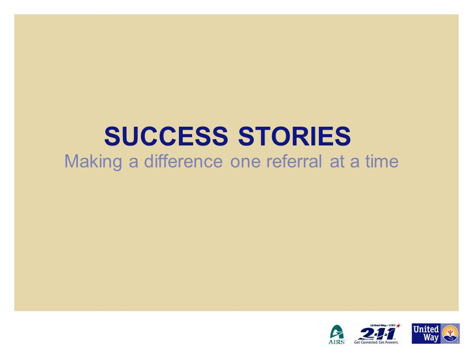 SUCCESS STORIES Making a difference one referral at a time 10