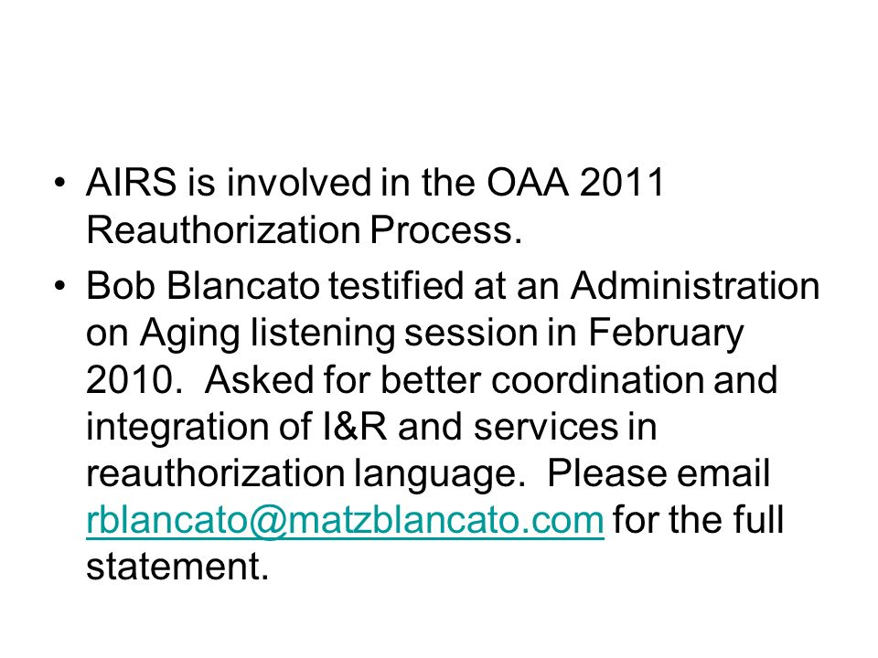 AIRS is involved in the OAA 2011 Reauthorization Process. Bob Blancato testified at an Administration on Aging listening session in February 2010. Ask