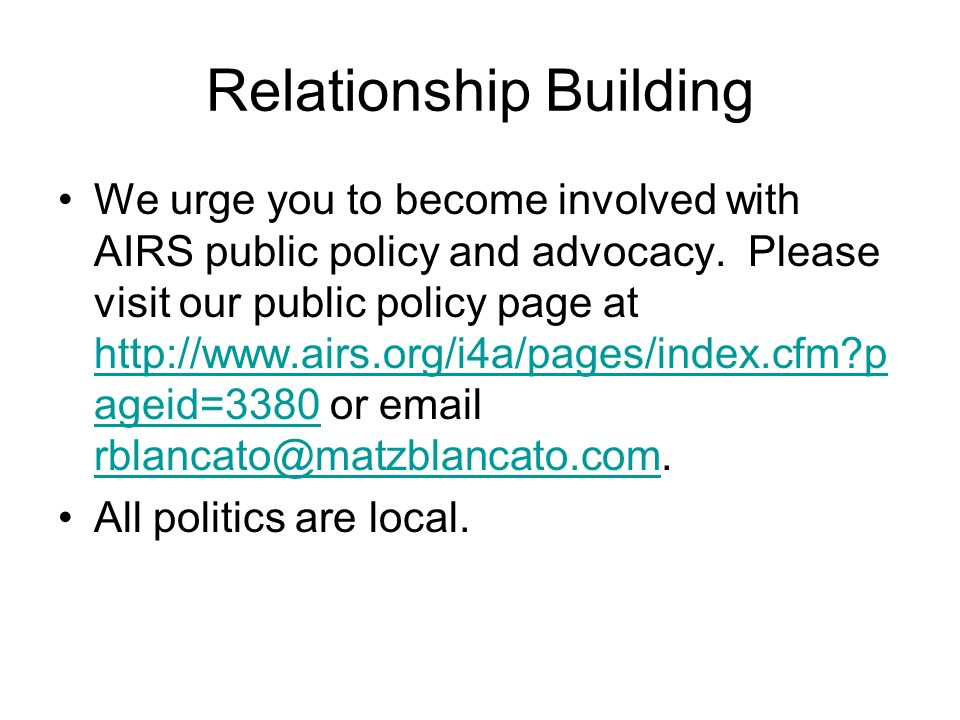 Relationship Building We urge you to become involved with AIRS public policy and advocacy. Please visit our public policy page at http://www.airs.org/