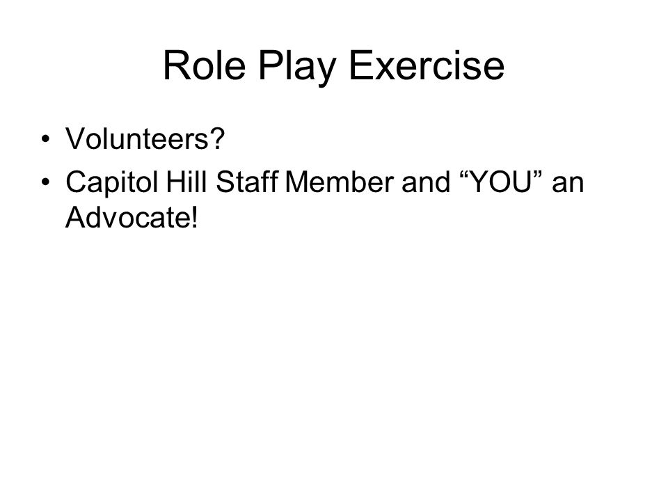 Role Play Exercise Volunteers? Capitol Hill Staff Member and YOU an Advocate!