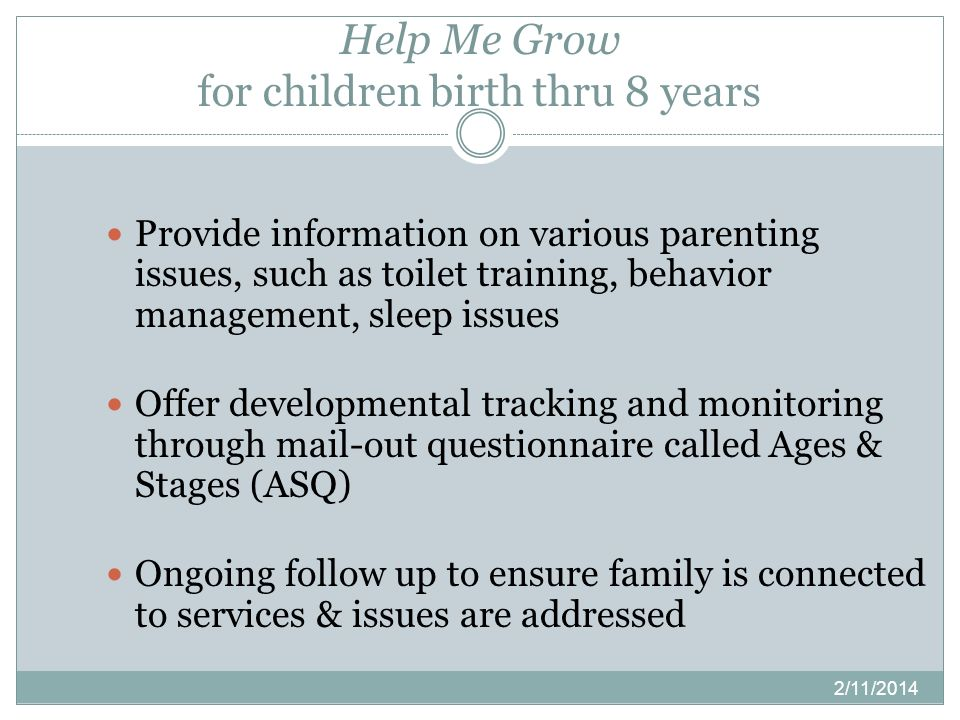Help Me Grow for children birth thru 8 years 2/11/2014 Provide information on various parenting issues, such as toilet training, behavior management,
