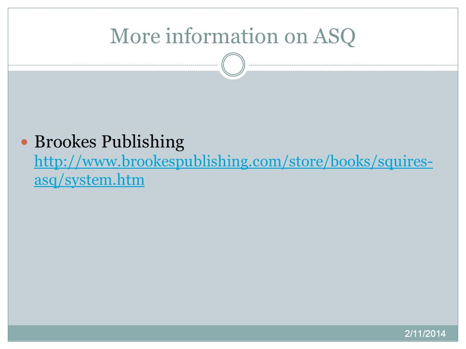 More information on ASQ Brookes Publishing http://www.brookespublishing.com/store/books/squires- asq/system.htm http://www.brookespublishing.com/store