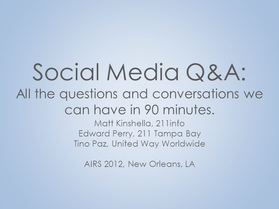Social Media Q&A: All the questions and conversations we can have in 90 minutes. Matt Kinshella, 211info Edward Perry, 211 Tampa Bay Tino Paz, United