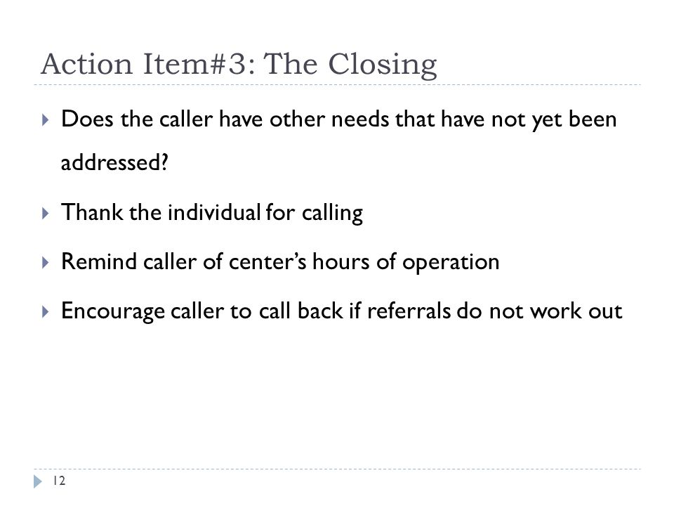 Action Item#3: The Closing Does the caller have other needs that have not yet been addressed.
