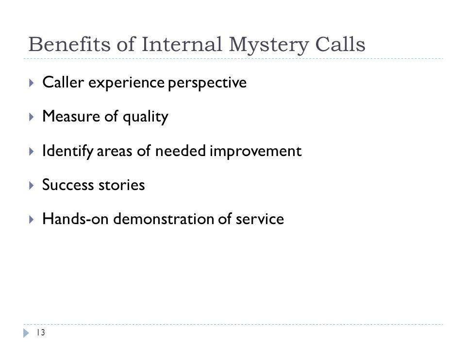 Benefits of Internal Mystery Calls Caller experience perspective Measure of quality Identify areas of needed improvement Success stories Hands-on demonstration of service 13