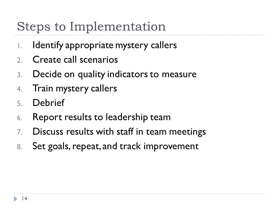 Steps to Implementation 1. Identify appropriate mystery callers 2.