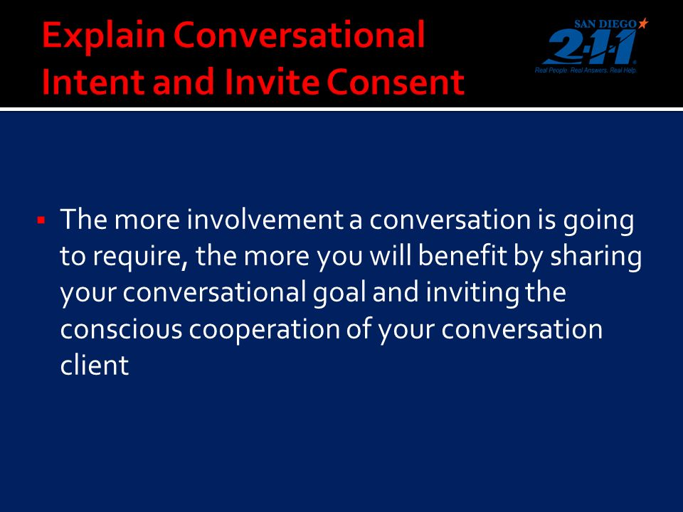 The more involvement a conversation is going to require, the more you will benefit by sharing your conversational goal and inviting the conscious cooperation of your conversation client