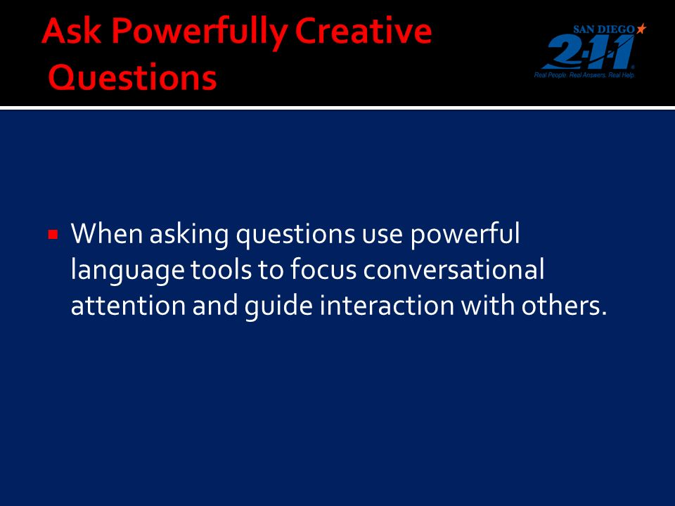 When asking questions use powerful language tools to focus conversational attention and guide interaction with others.