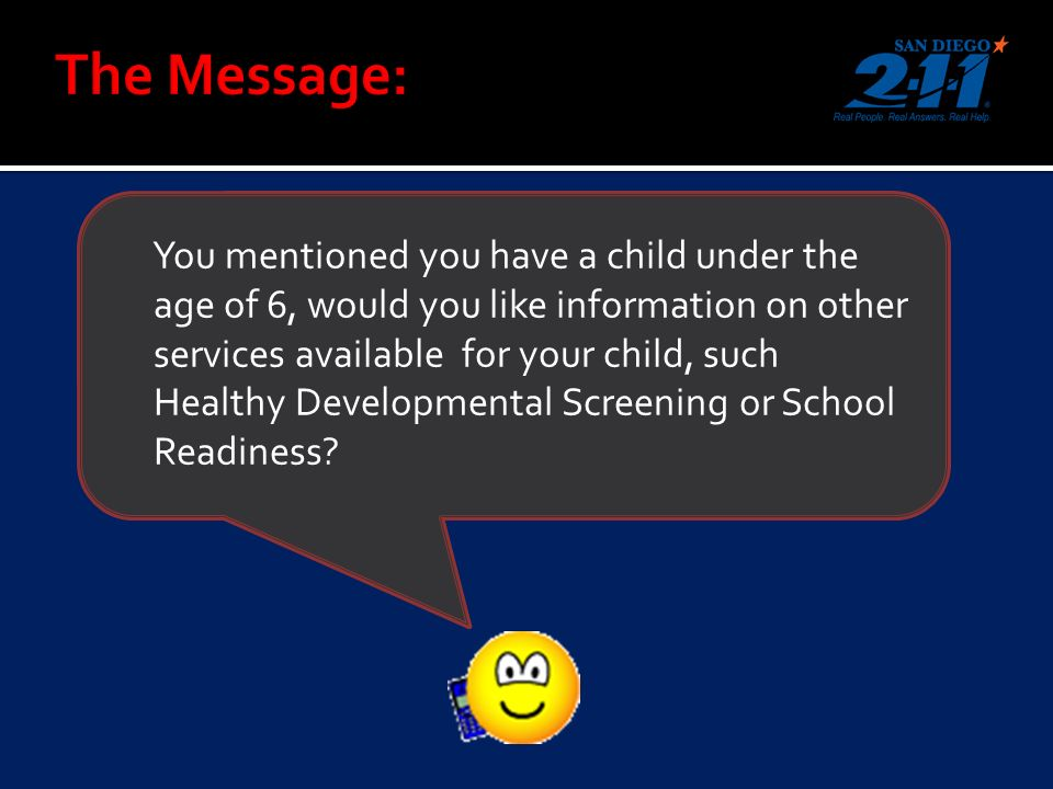 You mentioned you have a child under the age of 6, would you like information on other services available for your child, such Healthy Developmental Screening or School Readiness