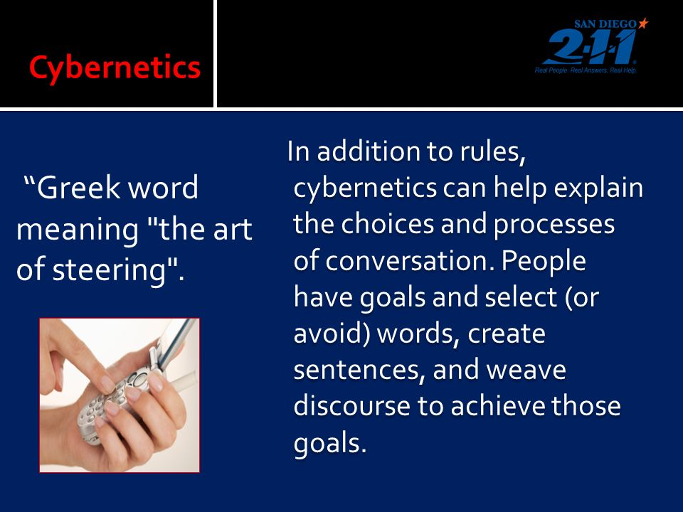 Cybernetics In addition to rules, cybernetics can help explain the choices and processes of conversation.