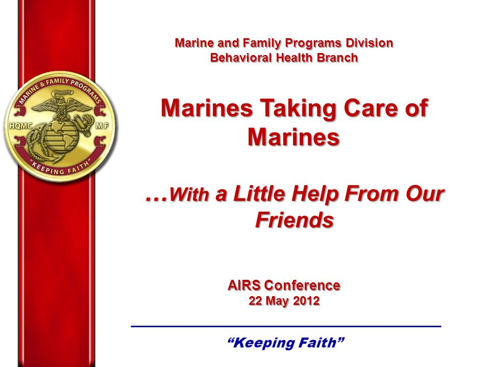 Marine and Family Programs Division Behavioral Health Branch AIRS Conference 22 May 2012 Marine and Family Programs Division Behavioral Health Branch