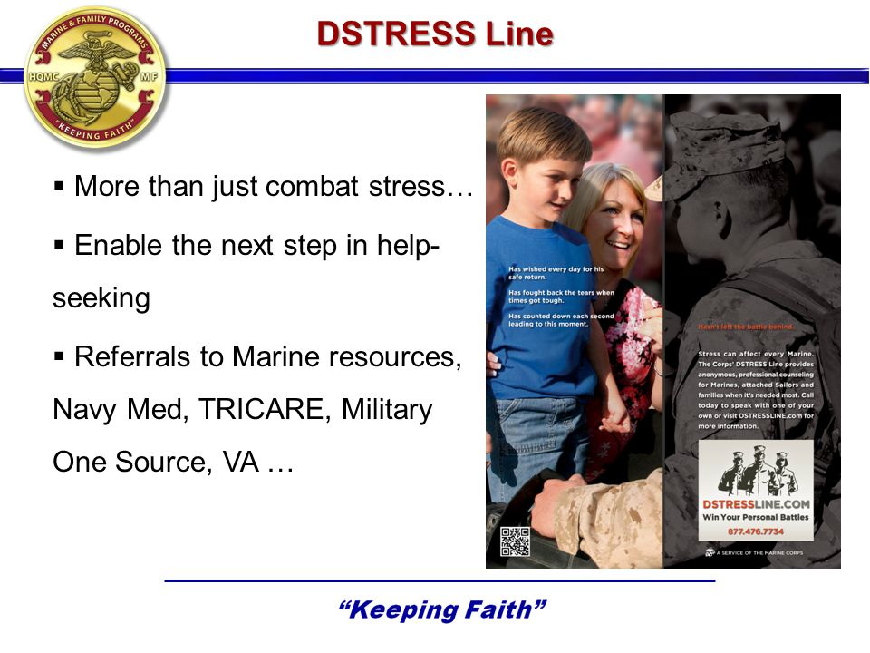 More than just combat stress… Enable the next step in help- seeking Referrals to Marine resources, Navy Med, TRICARE, Military One Source, VA …