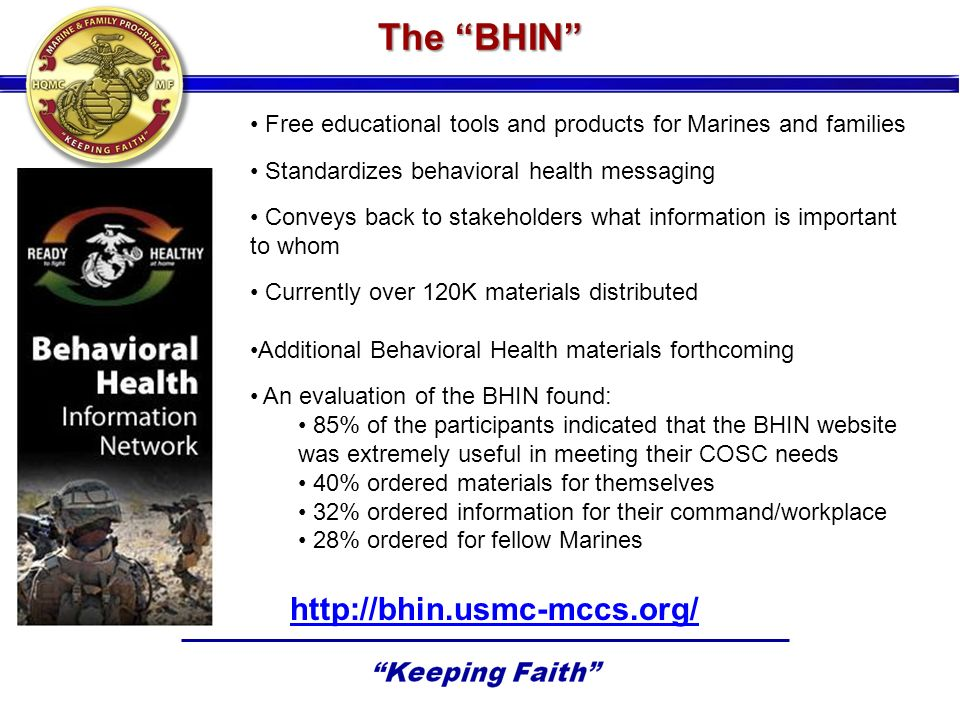 Free educational tools and products for Marines and families Standardizes behavioral health messaging Conveys back to stakeholders what information is