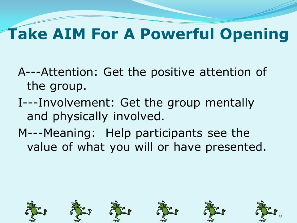 Take AIM For A Powerful Opening A---Attention: Get the positive attention of the group.