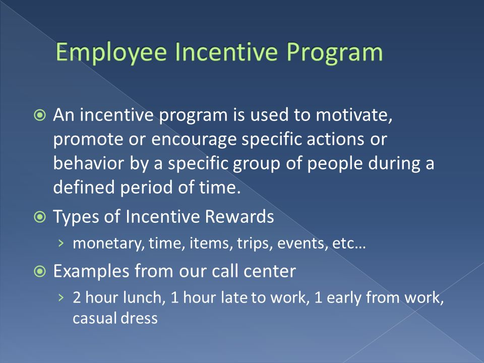 An incentive program is used to motivate, promote or encourage specific actions or behavior by a specific group of people during a defined period of t