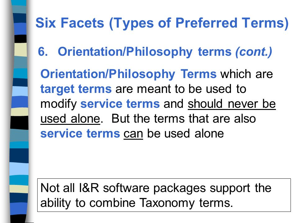 6.Orientation/Philosophy terms (cont.) Orientation/Philosophy Terms which are target terms are meant to be used to modify service terms and should never be used alone.