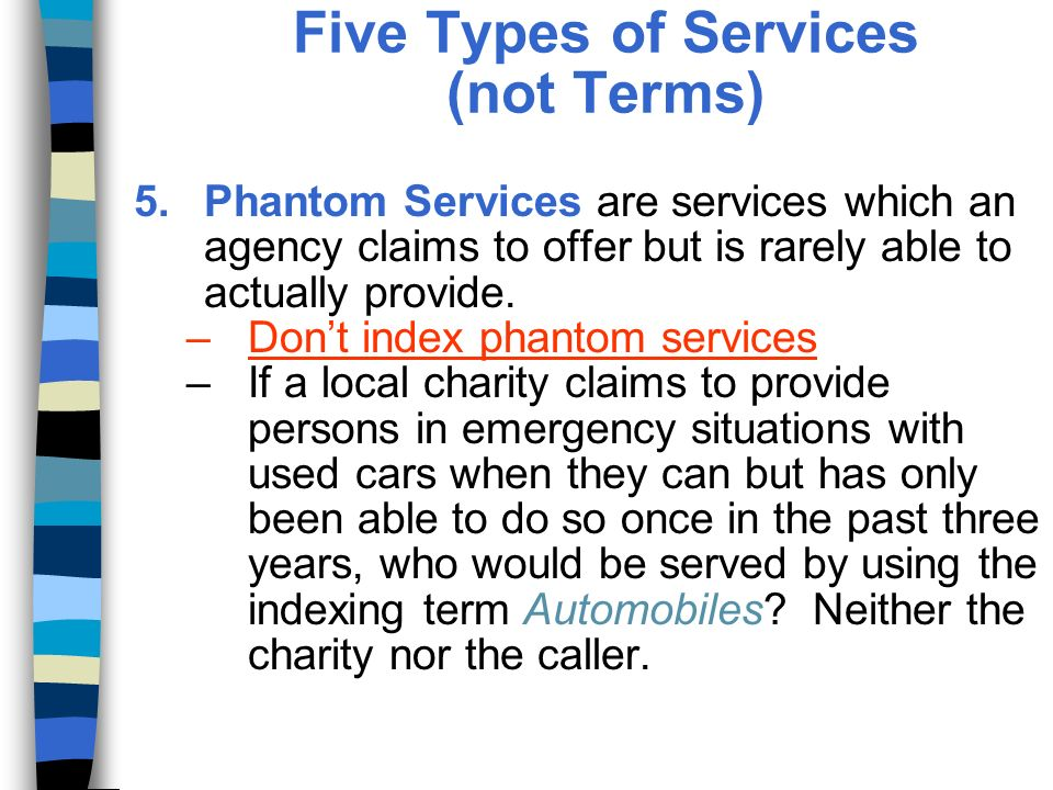 Five Types of Services (not Terms) 5.Phantom Services are services which an agency claims to offer but is rarely able to actually provide.